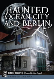 Haunted Ocean City and Berlin ebook by Mindie Burgoyne,Helen Chappell