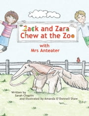 Zack and Zara Chew At The Zoo with Mrs Anteater ebook by Sarah Chaplin