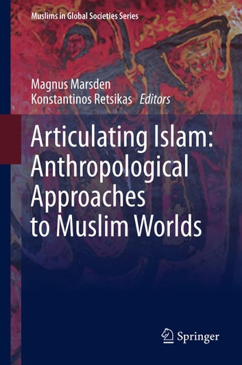 Articulating Islam: Anthropological Approaches to Muslim Worlds ebook by