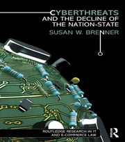 Cyberthreats and the Decline of the Nation-State ebook by Susan W. Brenner