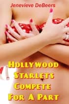 Hollywood Starlets Compete for a Part ebook by Jenevieve DeBeers