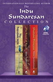 The Indu Sundaresan Collection - The Twentieth Wife, Feast of Roses, and Shadow Princess ebook by Indu Sundaresan