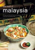The Food of Malaysia - 62 Easy-to-follow and Delicious Recipes from the Crossroads of Asia ebook by Wendy Hutton, Luca Invernizzi Tettoni