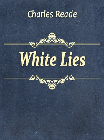 White Lies ebook by Charles Reade