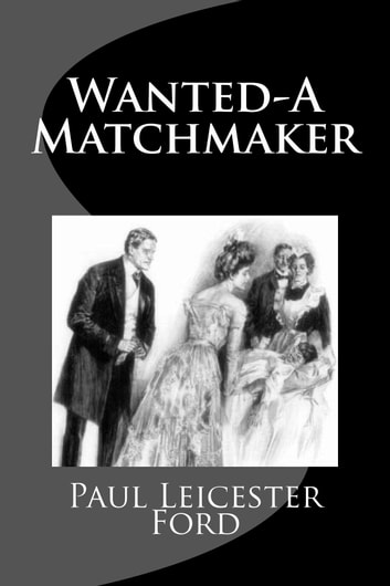 Wanted - A Matchmaker ebook by Paul Leicester Ford