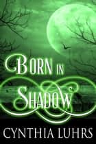 Born in Shadow ebook by Cynthia Luhrs