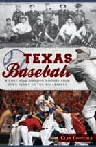 Texas Baseball - A Lone Star Diamond History from Town Teams to the Big Leagues ebook by Clay Coppedge