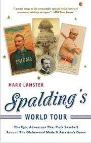 Spalding's World Tour - The Epic Adventure that Took Baseball Around the Globe - And Made it America's Game ebook by Mark Lamster