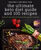 The Ultimate Keto Diet Guide & 100 Recipes eBook by Elizabeth Jane