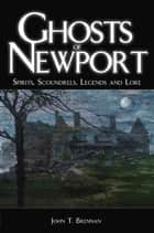 Ghosts of Newport - Spirits, Scoundres, Legends and Lore ebook by
