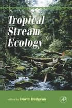 Tropical Stream Ecology ebook by David Dudgeon
