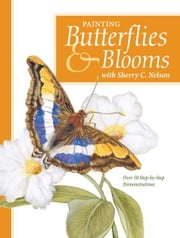 Painting Butterflies & Blooms with Sherry C. Nelson ebook by Sherry C. Nelson