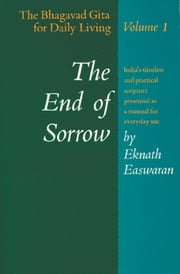 The End of Sorrow - The Bhagavad Gita for Daily Living, Volume I ebook by Eknath Easwaran