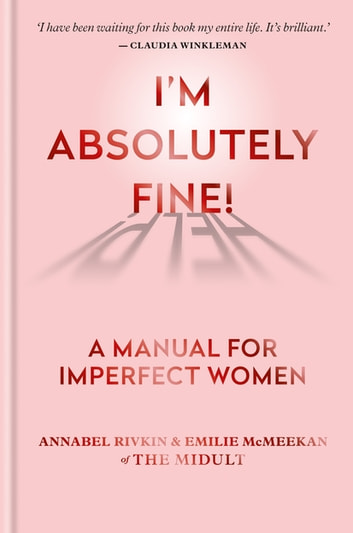 I'm Absolutely Fine! - A Manual for Imperfect Women ebook by Annabel Rivkin & Emilie McMeekan of The Midult