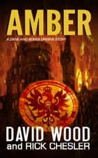 Amber- A Dane and Bones Origin Story - Dane Maddock Origins, #7 ebook by David Wood, Rick Chesler