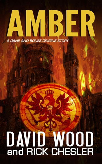 Amber- A Dane and Bones Origin Story - Dane Maddock Origins, #7 ebook by David Wood,Rick Chesler