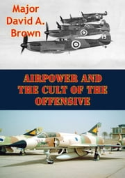 Airpower And The Cult Of The Offensive ebook by Major John R. Carter