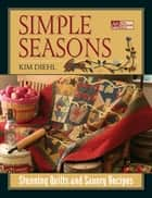 Simple Seasons - Stunning Quilts and Savory Recipes ebook by Kim Diehl