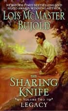 The Sharing Knife Volume Two - Legacy ebook by Lois McMaster Bujold