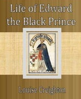 Life of Edward the Black Prince ebook by Louise Creighton