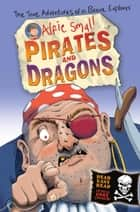 Alfie Small: Pirates and Dragons - Easy read in full colour ebook by Alfie Small