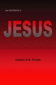 THE TESTIMONY OF JESUS: 1907 Biblical Study Notes on the Book of Revelation ebook by George N.H. Peters