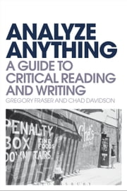 Analyze Anything - A Guide to Critical Reading and Writing ebook by Dr Gregory Fraser,Dr Chad Davidson
