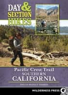 Day and Section Hikes Pacific Crest Trail: Southern California ebook by David Money Harris