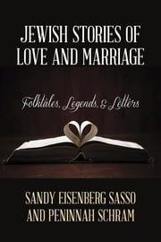 Jewish Stories of Love and Marriage - Folktales, Legends, and Letters ebook by Sandy Eisenberg Sasso,Peninnah Schram