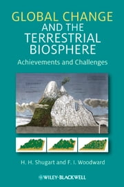Global Change and the Terrestrial Biosphere - Achievements and Challenges ebook by H. H. Shugart,F. I. Woodward