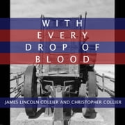 With Every Drop of Blood - A Novel of the Civil War ebook by James Lincoln Collier,Christopher Collier