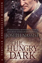 The Hungry Dark - Templar Chronicles Urban Fantasy Series, Book #1.5 ebook by Joseph Nassise