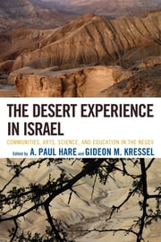 The Desert Experience in Israel - Communities, Arts, Science, and Education in the Negev ebook by A. Paul Hare,Gideon M. Kressel