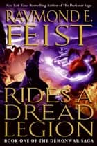 Rides a Dread Legion - Book One of the Demonwar Saga ebook by Raymond E Feist