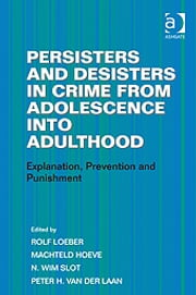 Persisters and Desisters in Crime from Adolescence into Adulthood - Explanation, Prevention and Punishment ebook by Dr Machteld Hoeve,Professor N Wim Slot,Professor Peter H van der Laan,Professor Rolf Loeber