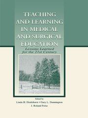 Teaching and Learning in Medical and Surgical Education - Lessons Learned for the 21st Century ebook by Linda H. Distlehorst, Gary L. Dunnington, J. Roland Folse