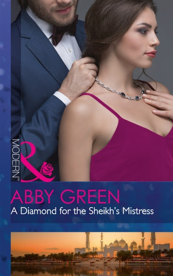 A Diamond For The Sheikh's Mistress (Mills & Boon Modern) (Rulers of the Desert, Book 1) ebook by Abby Green
