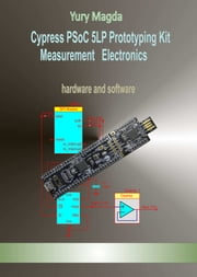 Cypress PSoC 5LP Prototyping Kit Measurement Electronics: hardware and software ebook by Yury Magda