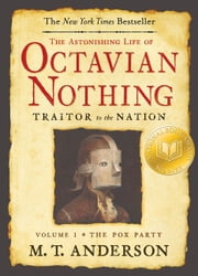 The Astonishing Life of Octavian Nothing Traitor to the Nation Volume I - The Pox Party ebook by M.T. Anderson