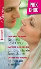 Retour à Cold Creek - La revanche de Jared James - La nuit du scandale ebook by RaeAnne Thayne, Natalie Anderson, Catherine Mann