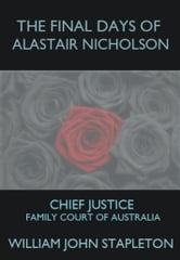 The Final Days of Alastair Nicholson: Chief Justice Family Court of Australia ebook by William John Stapleton