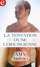 La tentation d'une chirurgienne ebook by Amy Andrews