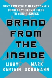 Brand From the Inside - Eight Essentials to Emotionally Connect Your Employees to Your Business ebook by Libby Sartain,Mark Schumann