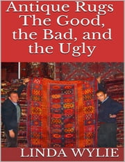 Antique Rugs: The Good, the Bad, and the Ugly ebook by Linda Wylie
