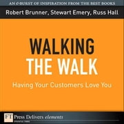 Walking the Walk: Having Your Customers Love You ebook by Brunner, Robert