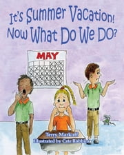It's Summer Vacation! Now What Do We Do? ebook by Terry Markoff