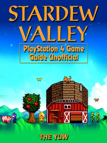 Stardew Valley Nintendo Switch Game Guide Unofficial ebook by The Yuw