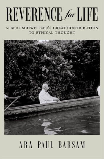 Reverence for Life - Albert Schweitzer's Great Contribution to Ethical Thought ebook by Ara Paul Barsam