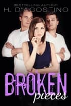 Broken Pieces - The Broken Series, #4 ebook by H. D'Agostino
