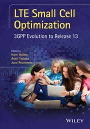 LTE Small Cell Optimization - 3GPP Evolution to Release 13 ebook by Harri Holma,Antti Toskala,Jussi Reunanen